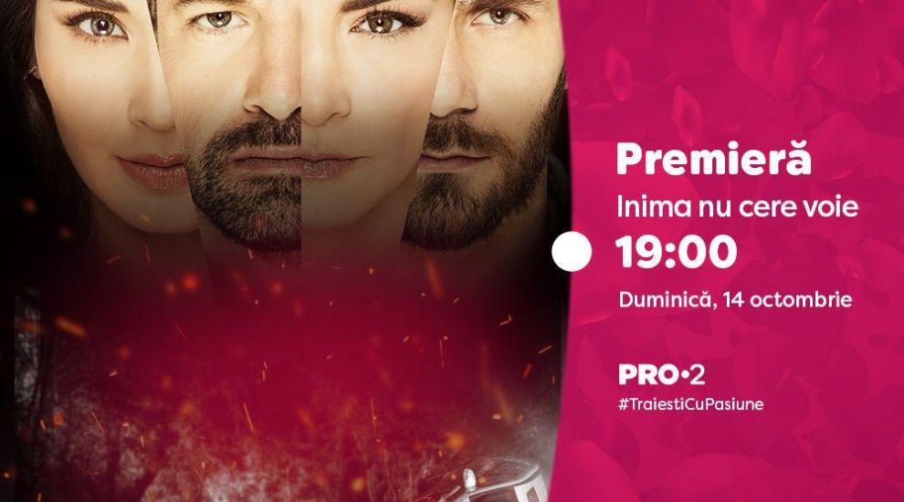 Inima nu cere voie! Marea premieră, 14 octombrie, numai la PRO 2!