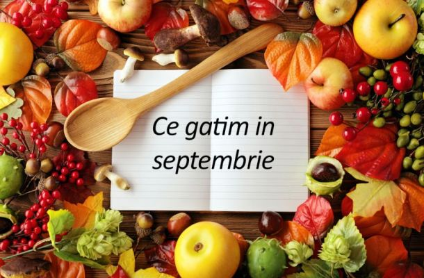 10 retete delicioase de gatit in septembrie
