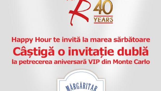 Happy Hour  si marea sarbatoare  40 de ani de Tanar si nelinistit . La cine merge invitatia dubla la petrecerea VIP din Monte Carlo
