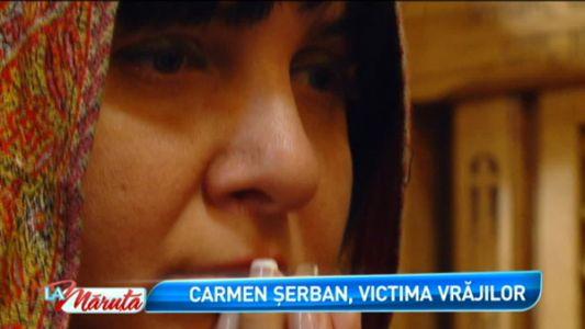 Carmen Serban, victima vrajilor