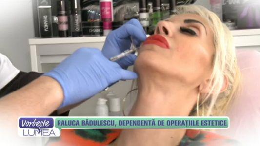 Raluca Badulescu, dependenta de operatiile estetice