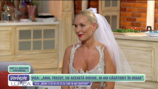"""Vica:""""Anul trecut, cu aceasta rochie, m-am casatorit in Vegas"""""""