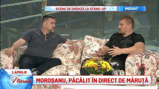 Morosanu, pacalit in direct La Maruta