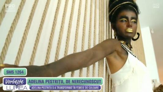 Adelina Pestritu, de nerecunoscut
