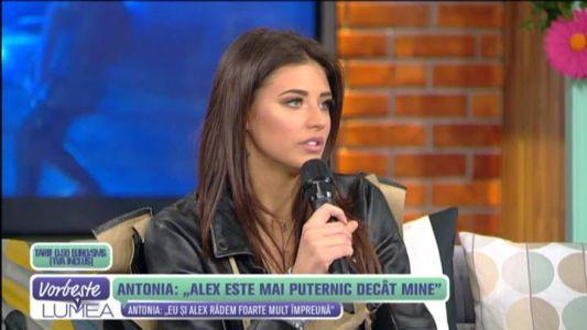 """Antonia: """"Alex este mai puternic decat mine"""""""