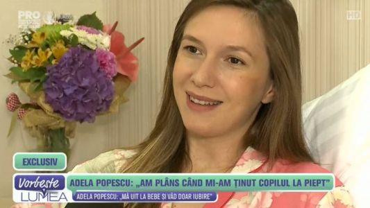 "Adela Popescu:""Am plans cand mi-am tinut copilul la piept!"""