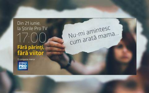 Stirile Pro TV lanseaza campania Fara parinti, fara viitor