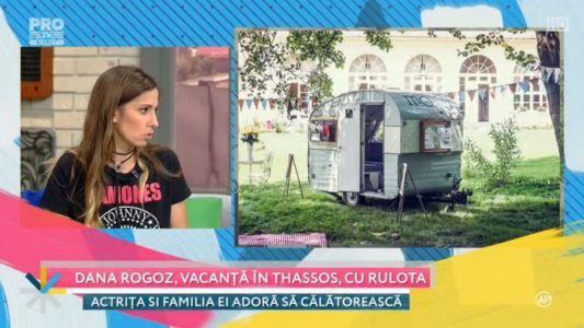 Dana Rogoz, vacanta in Thassos, cu rulota