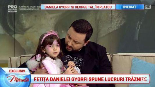 Fetita Danielei Gyorfi spune lucruri traznite