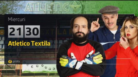 Atletico Textila, miercuri, 8 martie, de la 21:30, numai la Pro TV!