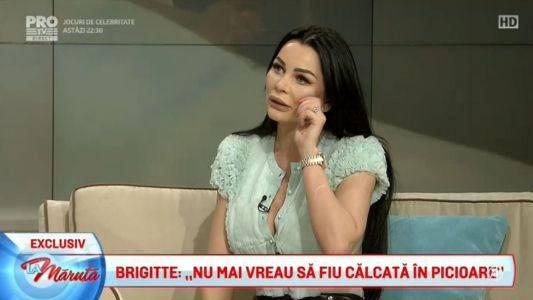 """Brigitte: """"Nu mai vreau sa fiu calcata in picioare"""""""