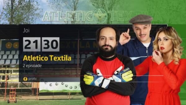 Atletico Textila – ai DOUA EPISOADE joi, de la 21:30 la Pro TV