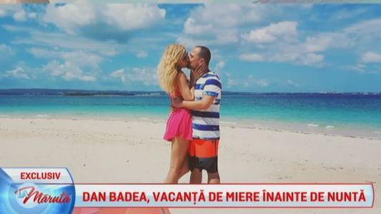 Dan Badea, vacanta de miere inainte de nunta