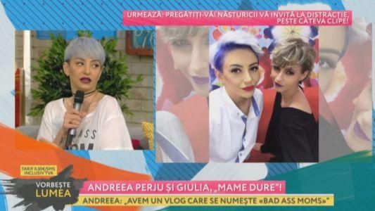 "Andreea Perju si Giulia, ""mame dure"""