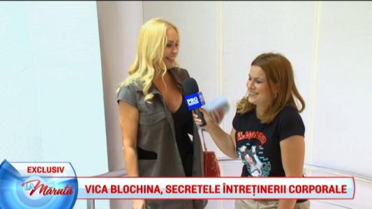 Vica Blochina, secretele intretinerii corporale