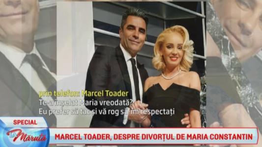 Marcel Toader, despre divortul de Maria Constantin