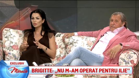 """Brigitte: """"Nu m-am operat pentru Ilie"""""""