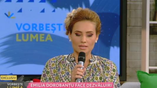 Emilia Dorobantu face dezvaluiri