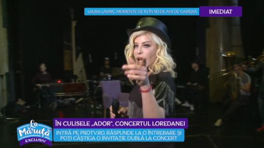 """In culisele """"Ador"""", concertul Loredanei"""