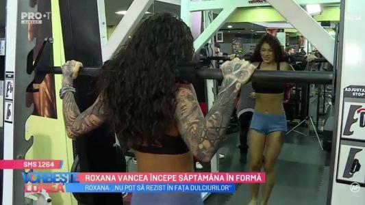 Roxana Vancea incepe saptamana in forma