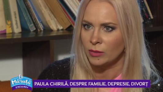 Paula Chirila, despre familie, depresie, divort