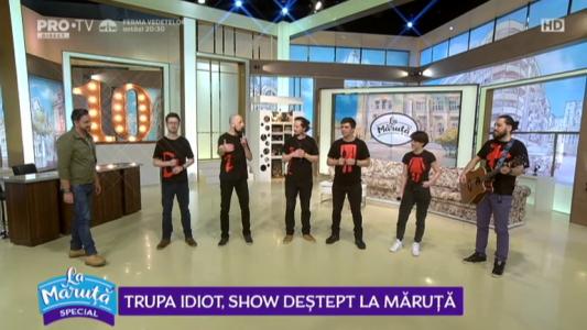 Trupa idiot, show destept La Maruta