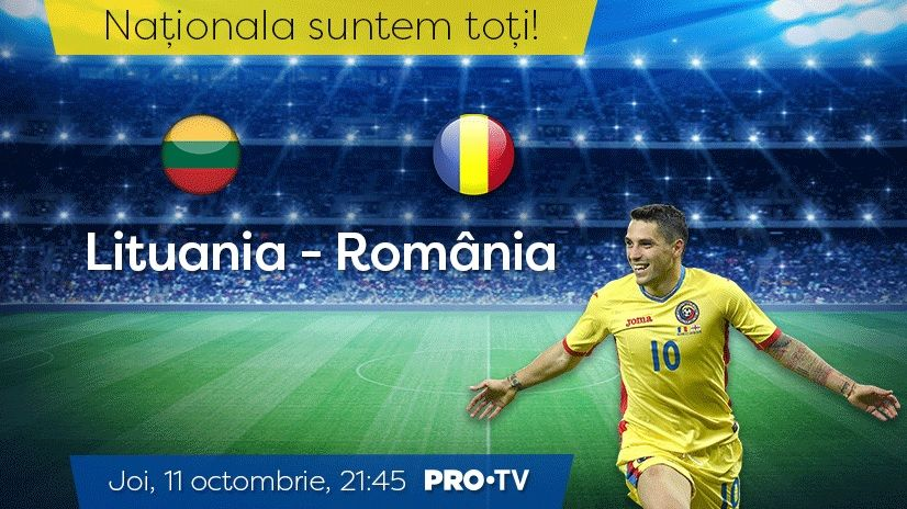 Lituania - România, astăzi, de la 21:45, la PRO TV! toată România vede România