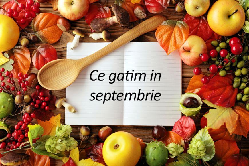 10 retete delicioase de gatit in septembrie