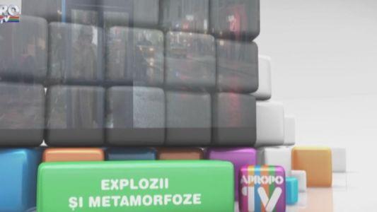 Apropo TV: Explozii si metamorfoze