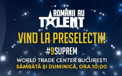Preselecțiile pentru sezonul #9suprem Românii au talent, continuă! 14-15 octombrie la World Trade Center București