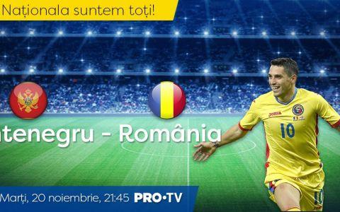 Totul sau nimic pentru România. Muntenegru ndash; România este marți de la 21:45, în direct la PRO TV!