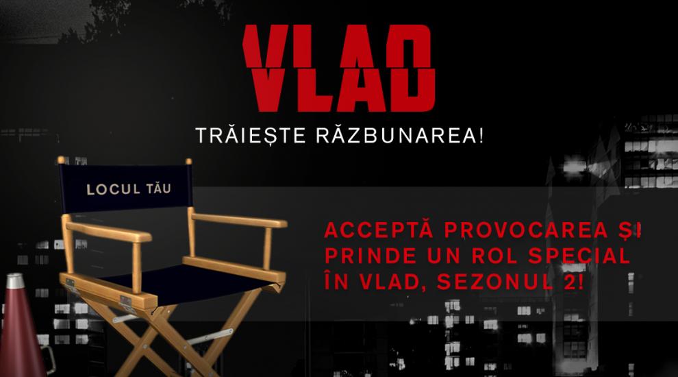 Prinde un rol în noul sezon VLAD! Acceptă provocarea, urmărește indicațiile regizorului și trăiește răzbunarea!