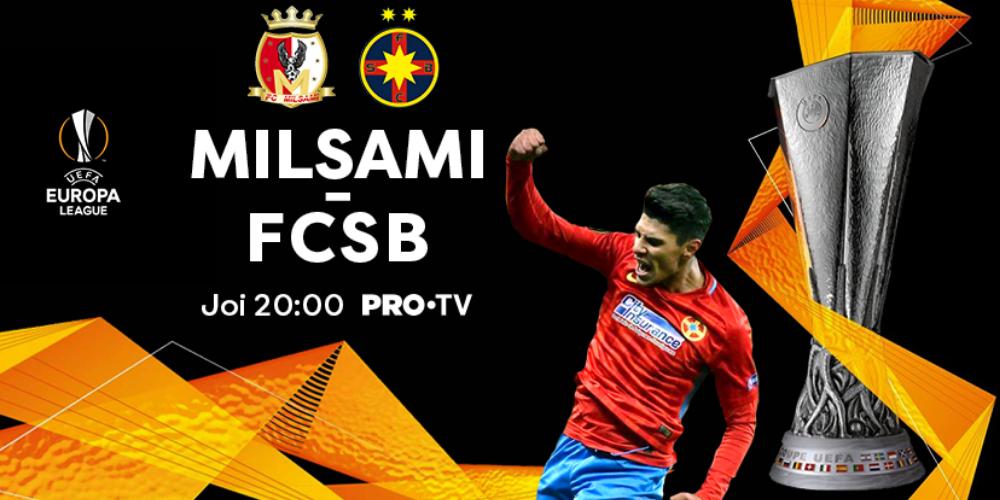 RETURUL DUBLEI FC MILSAMI ORHEI – FCSB DIN TURUL 1 PRELIMINAR AL EUROPA LEAGUE VA FI ÎN DIRECT LA PRO TV!