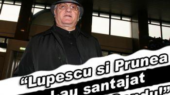 """""""Lupescu si Prunea l-au santajat pe Sandu!"""""""