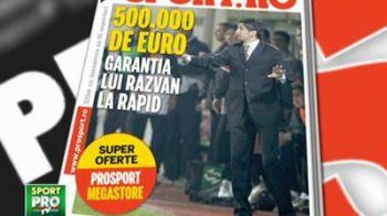 Miercuri in ProSport: Suma colosala pe care trebuie s-o plateasca Razvan daca pleaca de la Rapid!
