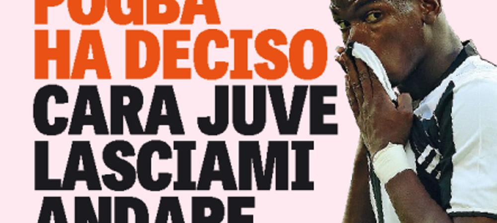 """Lasati-ma sa plec!"" Gazzetta dello Sport anunta ca Pogba S-A HOTARAT! Salariul urias pentru care s-a inteles cu Man. United"