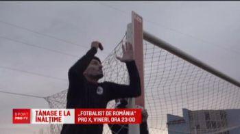 Cel mai bine pastrat secret al lui Tanase! Fotbalist de Romania, show-ul care iti arata jucatorii tai preferati in ipostaze inedite, e vineri seara la ProX
