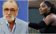 """Babuta aia! Mai are si kilogramele pe care le are!"" Tiriac a vorbit din nou despre Serena Williams, in trecut americanca l-a acuzat de ignoranta si sexism"